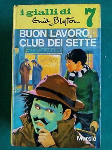 Copertina dell'edizione italiana del libro Buon lavoro, Club dei Sette! di Enid Blyton. La copertina rappresenta un ragazzo che porta su una carriola un altro ragazzo con la maschera tradizionale di Guy Fawkes. Sullo sfondo si intravedono due uomini che confabulano fra loro.